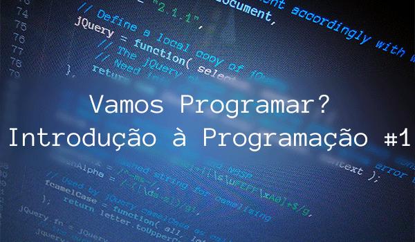 Vamos Programar? - Introdução à Programação #1