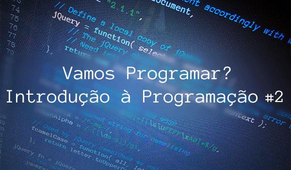 Vamos Programar? - Introdução à Programação #2