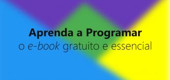 Aprenda a Programar: o e-book gratuito e essencial