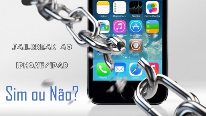 jailbreak ao iphone ipad sim ou não