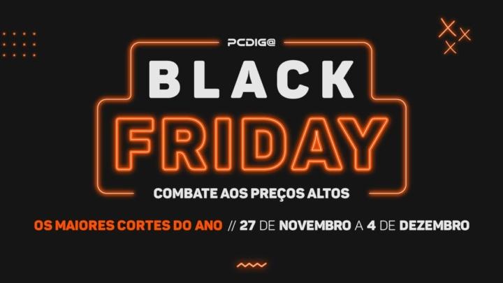 Black Friday PCDIGA é de 27 a novembro a 4 de dezembro