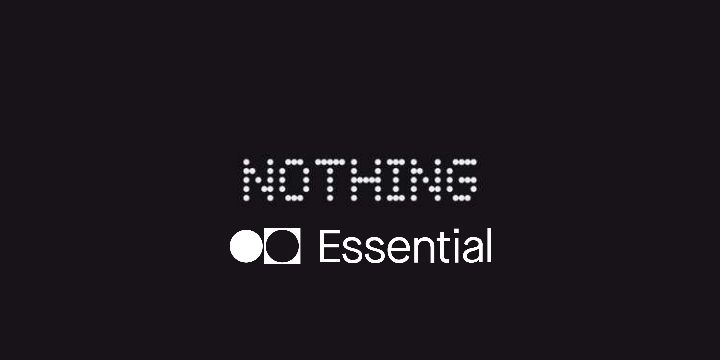 Remember the Essential brand?  Nothing by Carl Pei seems to want to revive her